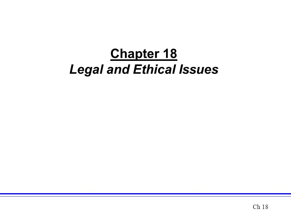 Chapter 18 Legal and Ethical Issues Ch 18