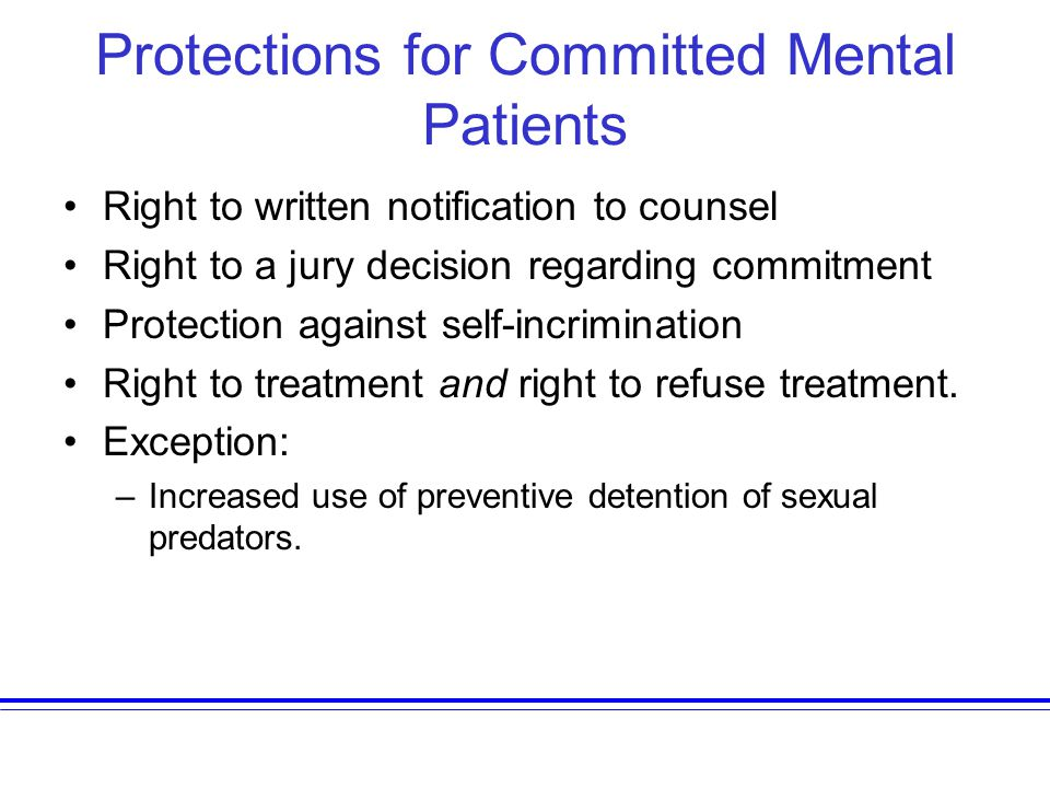 Protections for Committed Mental Patients Right to written notification to counsel Right to a jury decision regarding commitment Protection against se