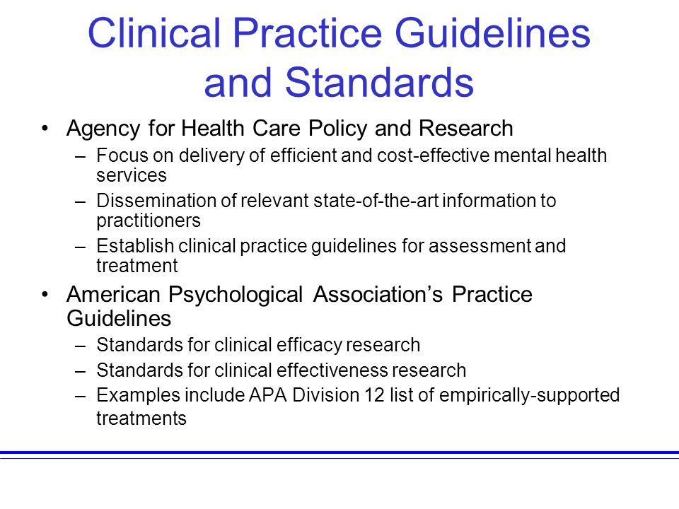 Clinical Practice Guidelines and Standards Agency for Health Care Policy and Research –Focus on delivery of efficient and cost-effective mental health