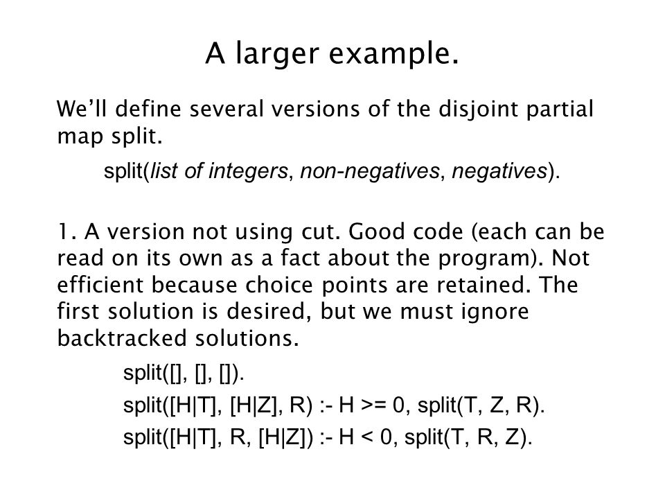 A larger example. We'll define several versions of the disjoint partial map split. split(list of integers, non-negatives, negatives). 1. A version not
