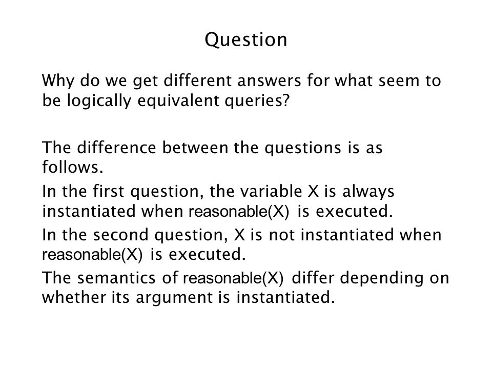 Question Why do we get different answers for what seem to be logically equivalent queries.