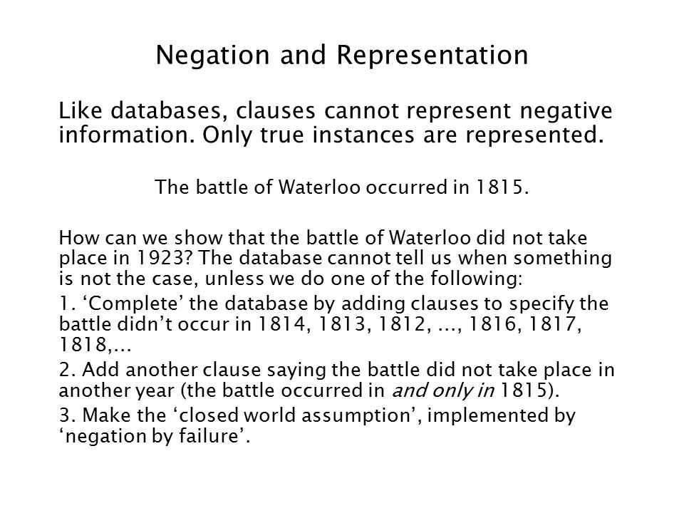 Negation and Representation Like databases, clauses cannot represent negative information.