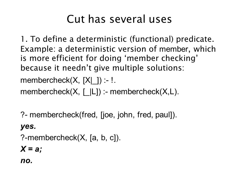 Cut has several uses 1. To define a deterministic (functional) predicate.