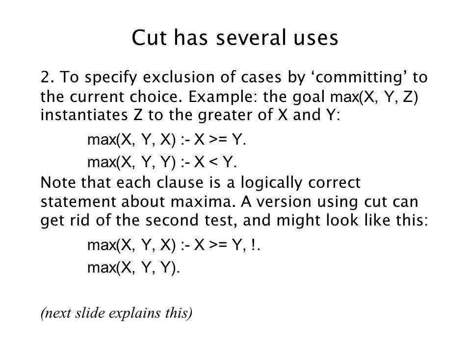 Cut has several uses 2. To specify exclusion of cases by 'committing' to the current choice.