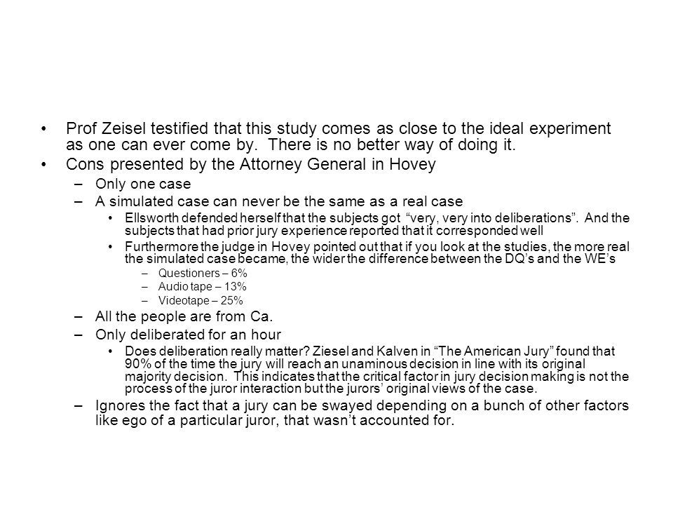 Prof Zeisel testified that this study comes as close to the ideal experiment as one can ever come by.