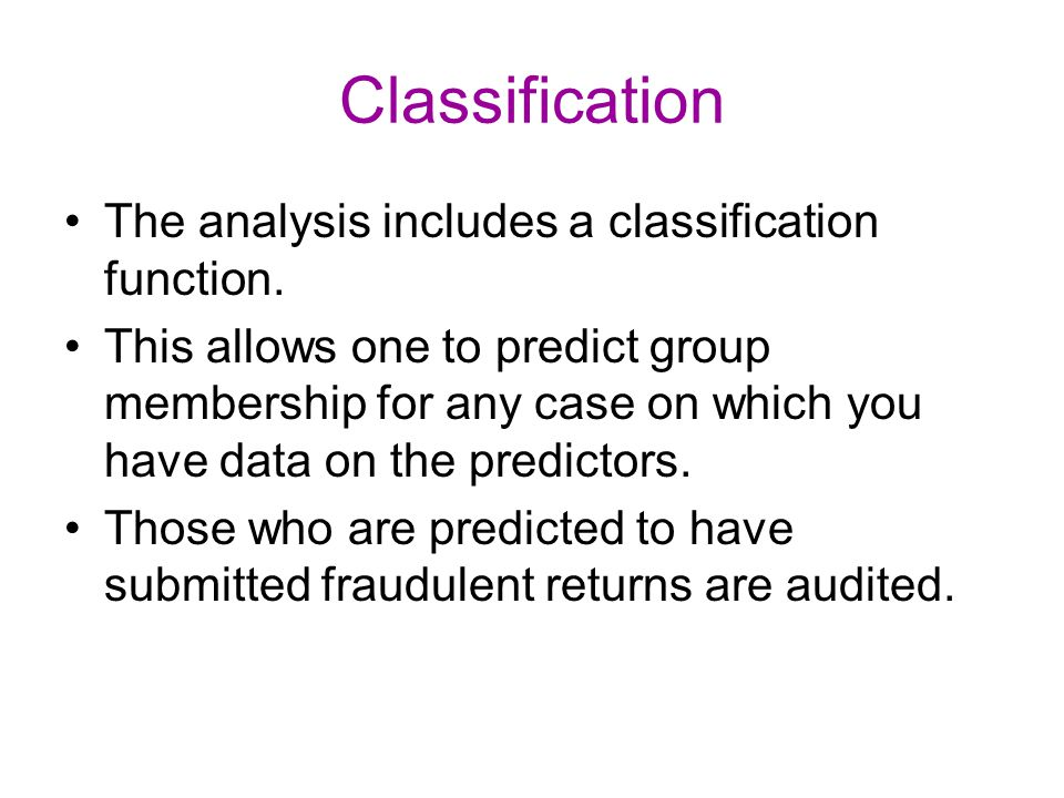 Classification The analysis includes a classification function. This allows one to predict group membership for any case on which you have data on the
