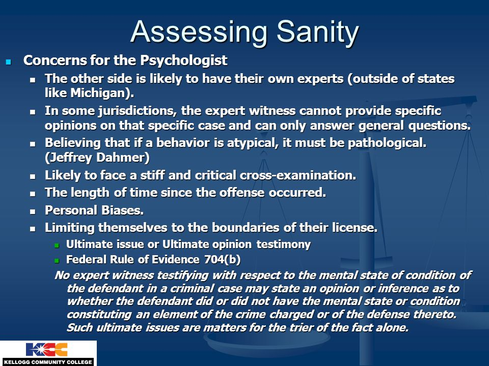 Assessing Sanity Concerns for the Psychologist Concerns for the Psychologist The other side is likely to have their own experts (outside of states lik