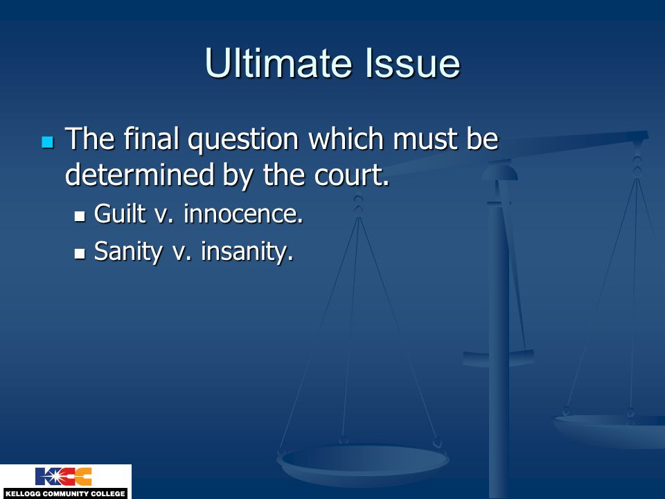Ultimate Issue The final question which must be determined by the court. The final question which must be determined by the court. Guilt v. innocence.