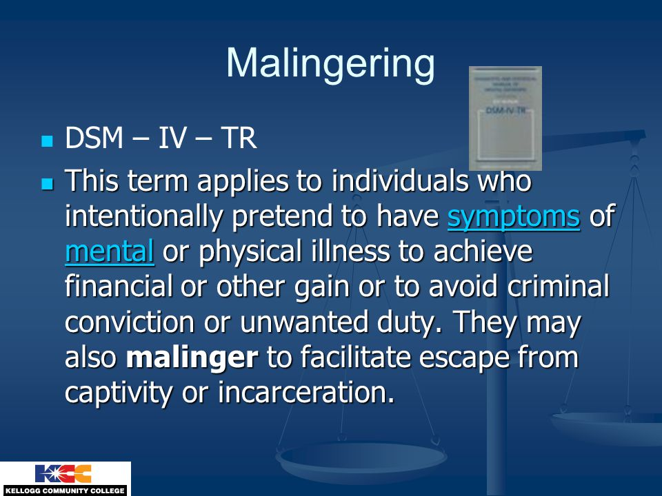 Malingering DSM – IV – TR This term applies to individuals who intentionally pretend to have symptoms of mental or physical illness to achieve financi
