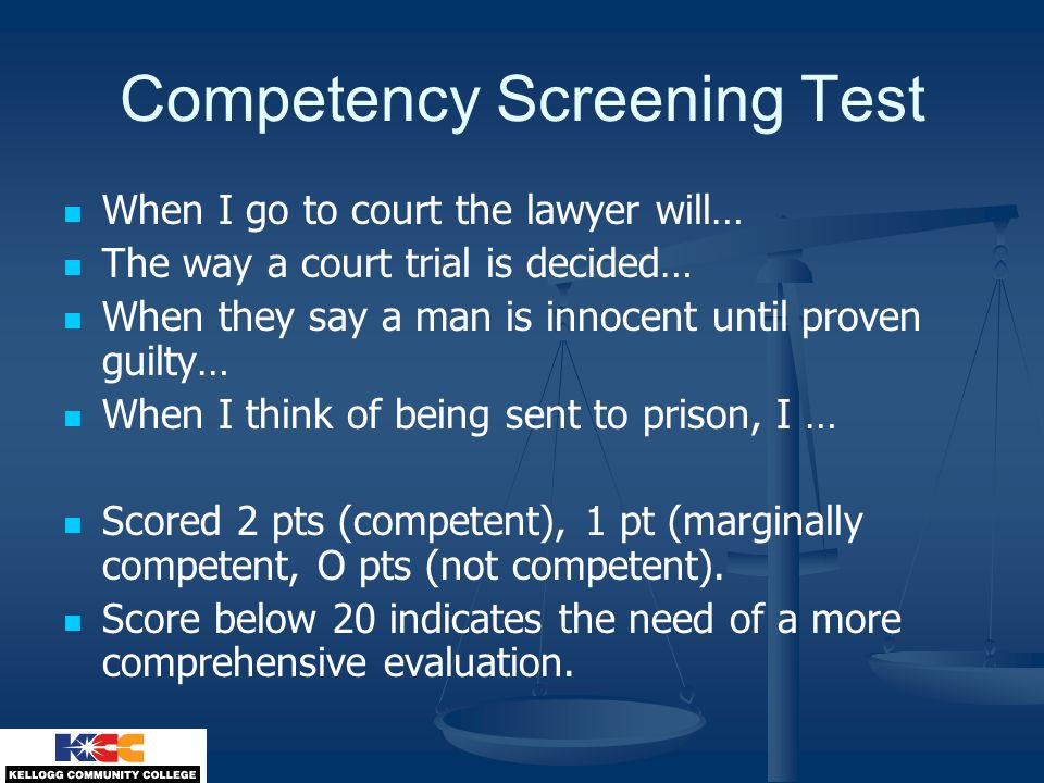 Competency Screening Test When I go to court the lawyer will… The way a court trial is decided… When they say a man is innocent until proven guilty… W