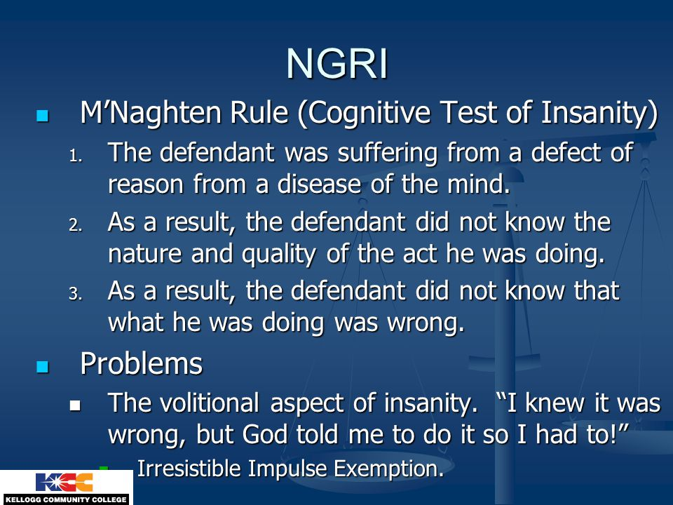NGRI M'Naghten Rule (Cognitive Test of Insanity) M'Naghten Rule (Cognitive Test of Insanity) 1. The defendant was suffering from a defect of reason fr