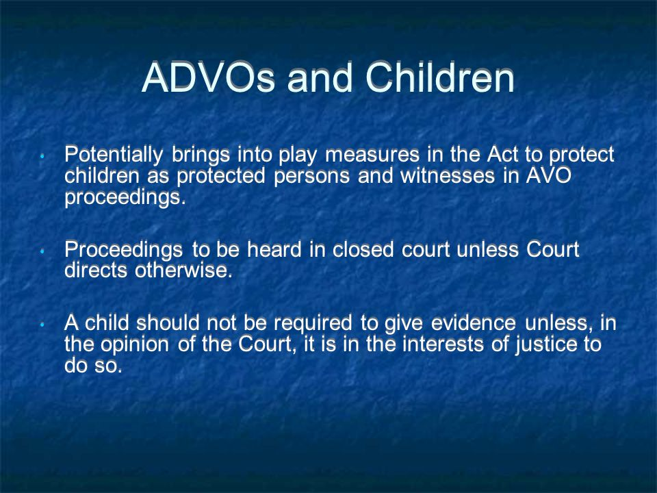 ADVOs and Children Potentially brings into play measures in the Act to protect children as protected persons and witnesses in AVO proceedings.