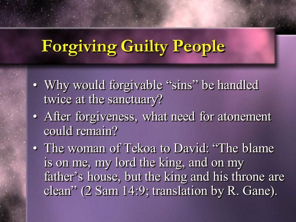 Forgiving Guilty People Why would forgivable sins be handled twice at the sanctuary Why would forgivable sins be handled twice at the sanctuary.