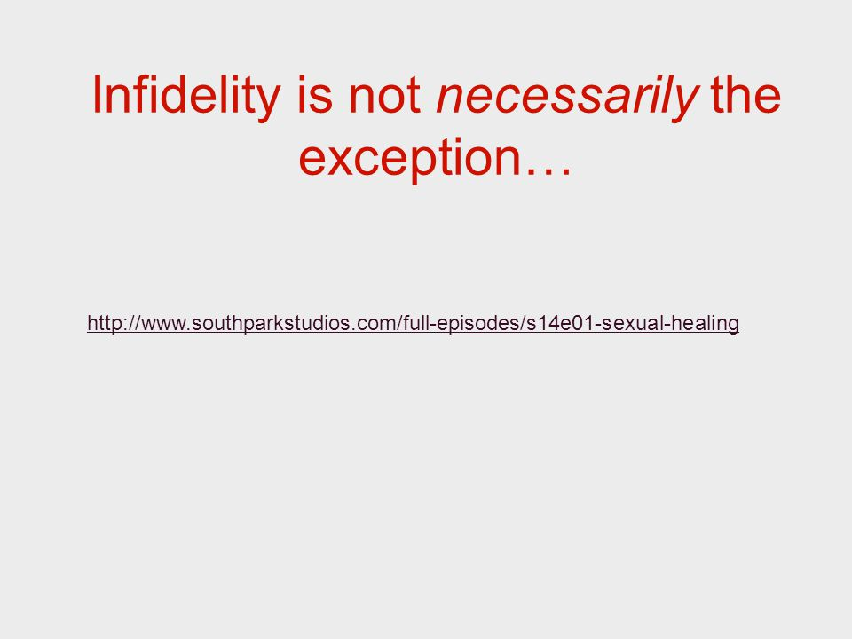 Infidelity is not necessarily the exception… http://www.southparkstudios.com/full-episodes/s14e01-sexual-healing