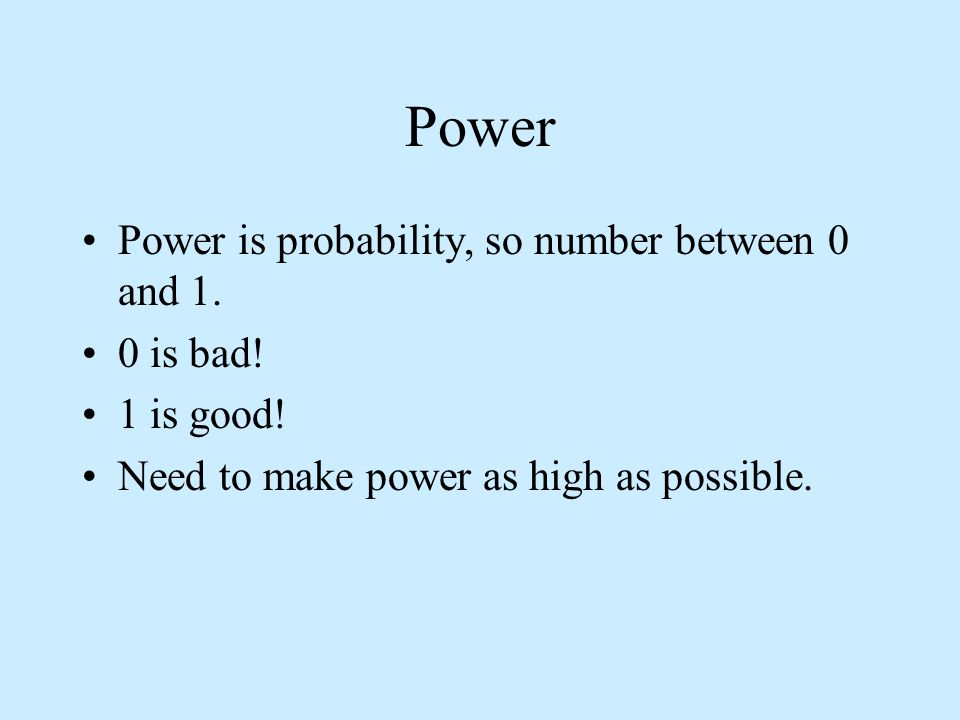 Power Power is probability, so number between 0 and 1.