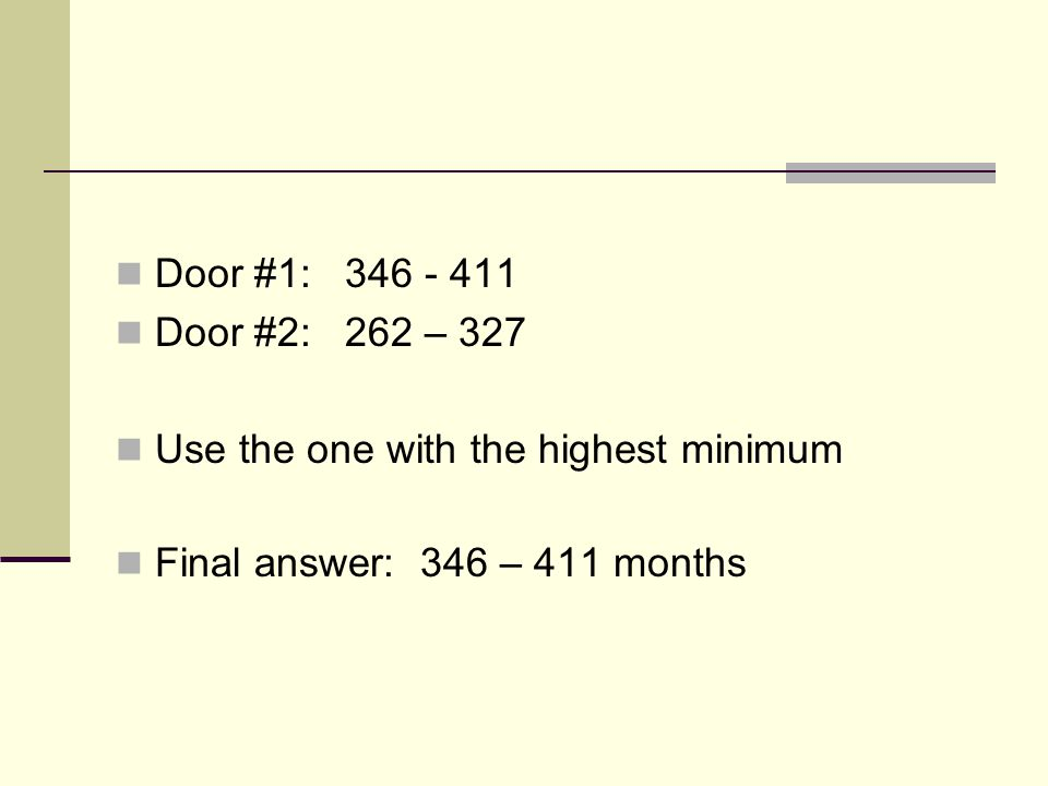 Door #1: 346 - 411 Door #2: 262 – 327 Use the one with the highest minimum Final answer: 346 – 411 months