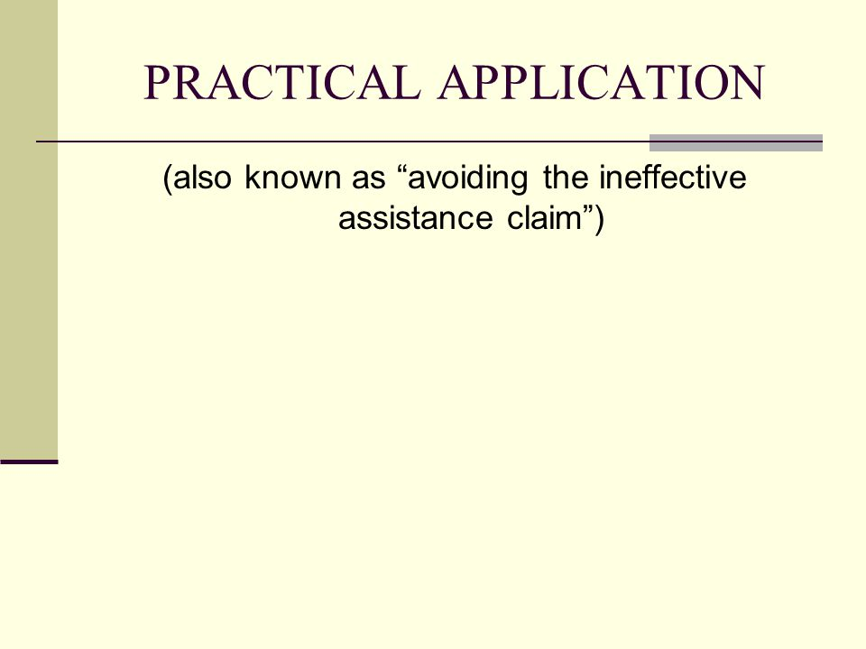 PRACTICAL APPLICATION (also known as avoiding the ineffective assistance claim )