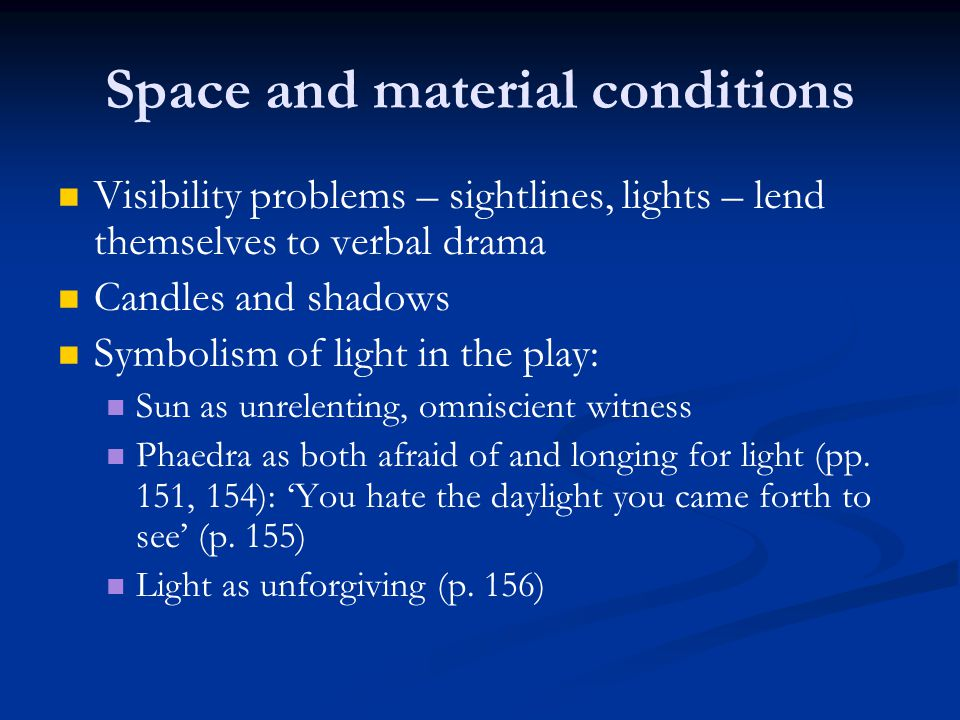 Space and material conditions Visibility problems – sightlines, lights – lend themselves to verbal drama Candles and shadows Symbolism of light in the
