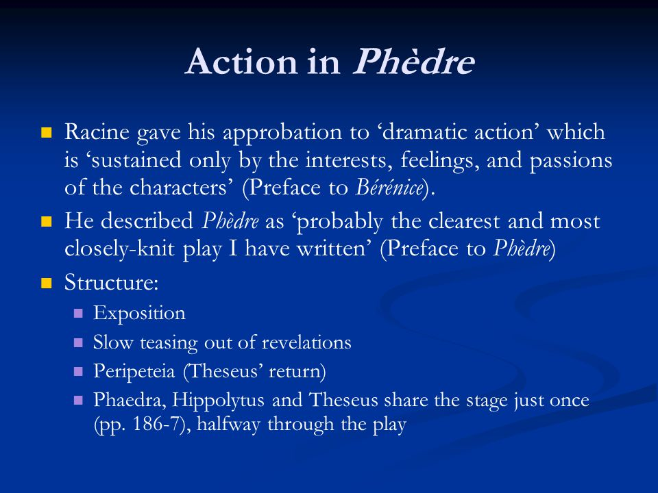Action in Phèdre Racine gave his approbation to 'dramatic action' which is 'sustained only by the interests, feelings, and passions of the characters'