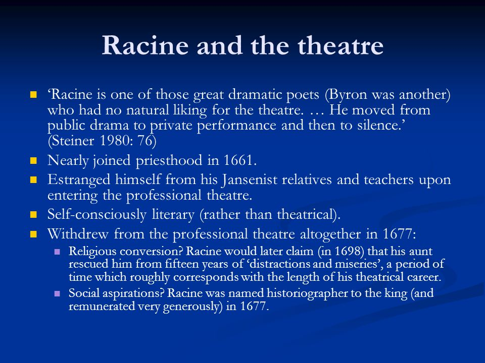 Racine and the theatre 'Racine is one of those great dramatic poets (Byron was another) who had no natural liking for the theatre. … He moved from pub