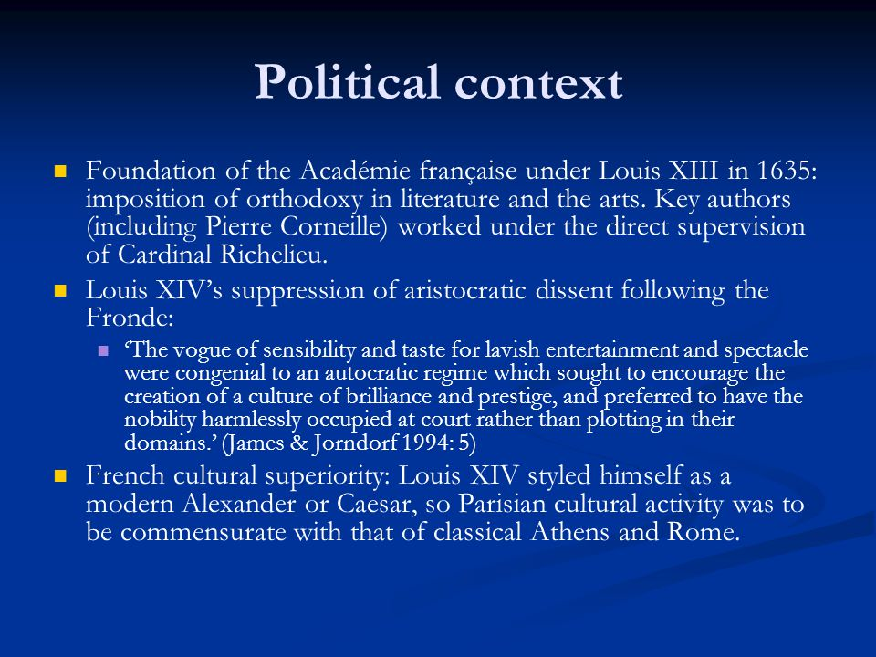 Political context Foundation of the Académie française under Louis XIII in 1635: imposition of orthodoxy in literature and the arts.