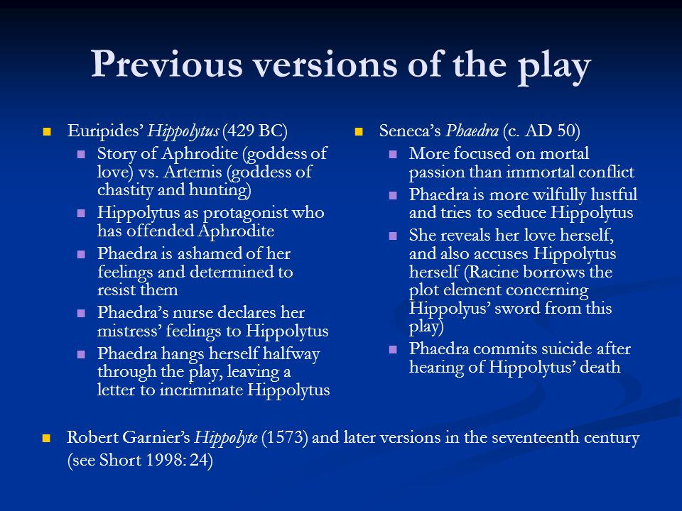 Previous versions of the play Euripides' Hippolytus (429 BC) Story of Aphrodite (goddess of love) vs. Artemis (goddess of chastity and hunting) Hippol