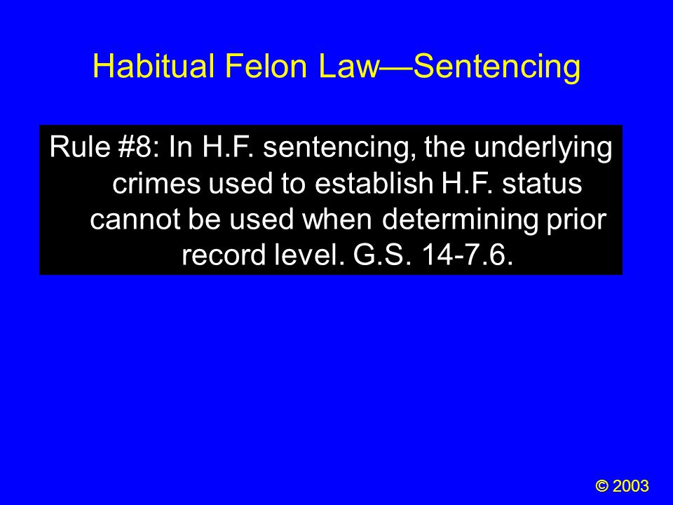 Habitual Felon Law—Sentencing Rule #8: In H.F. sentencing, the underlying crimes used to establish H.F. status cannot be used when determining prior r
