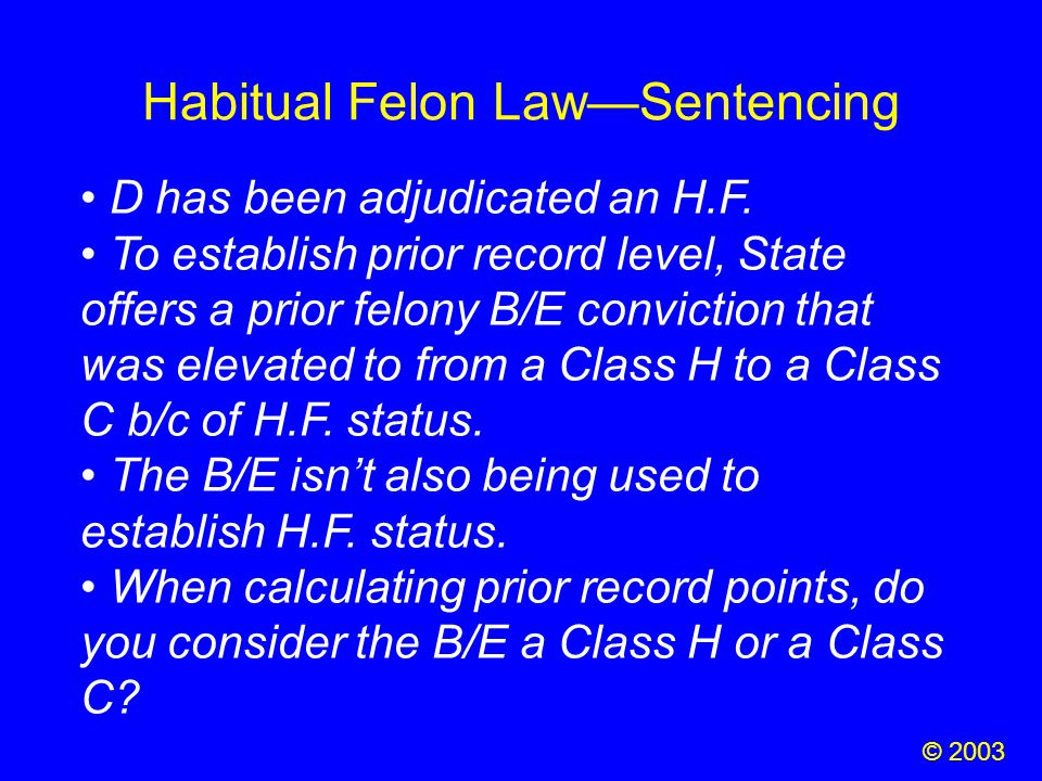 Habitual Felon Law—Sentencing D has been adjudicated an H.F. To establish prior record level, State offers a prior felony B/E conviction that was elev