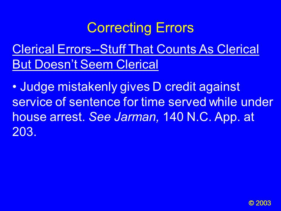 Correcting Errors © 2003 Clerical Errors--Stuff That Counts As Clerical But Doesn't Seem Clerical Judge mistakenly gives D credit against service of s
