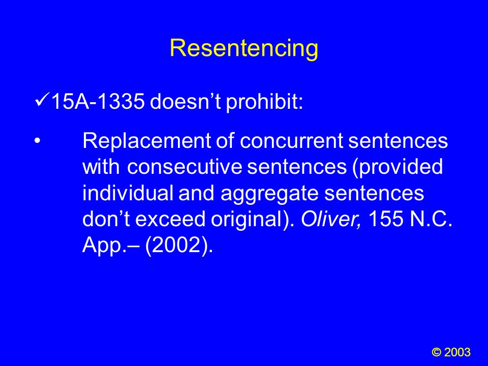 Resentencing © 2003 15A-1335 doesn't prohibit: Replacement of concurrent sentences with consecutive sentences (provided individual and aggregate sente