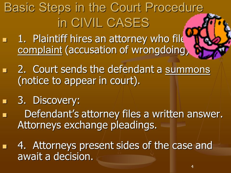 4 Basic Steps in the Court Procedure in CIVIL CASES 1. Plaintiff hires an attorney who files a complaint (accusation of wrongdoing). 1. Plaintiff hire
