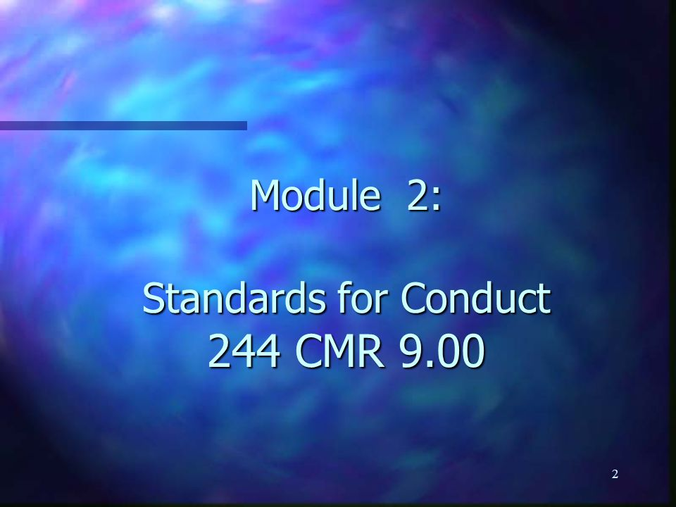 2 Module 2: Standards for Conduct 244 CMR 9.00