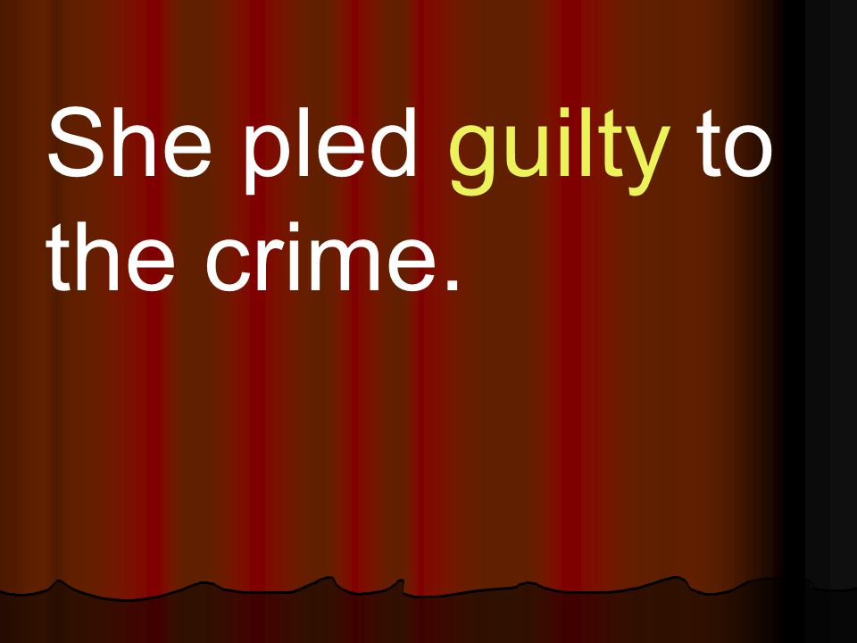 She pled guilty to the crime.