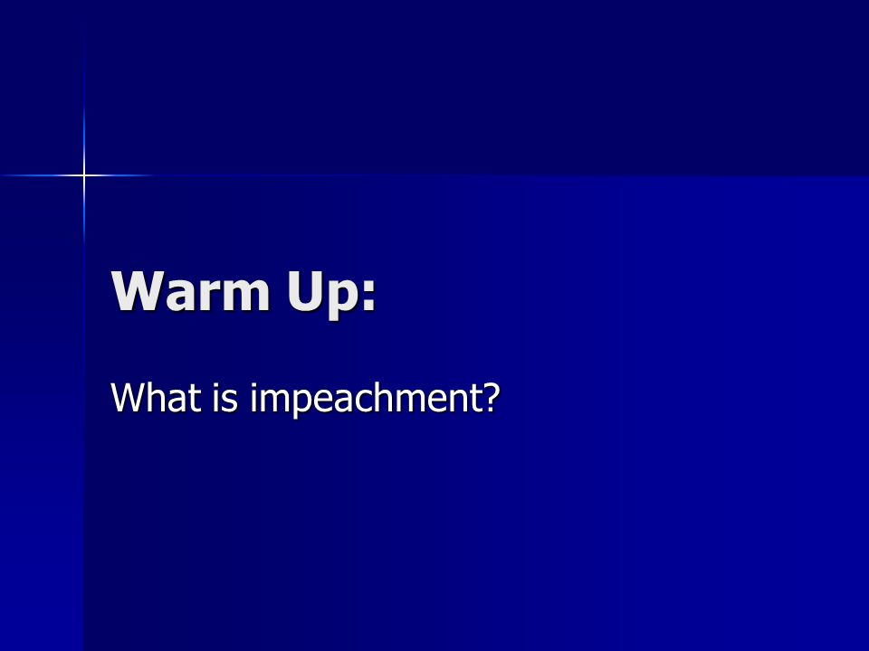 Warm Up: What is impeachment?
