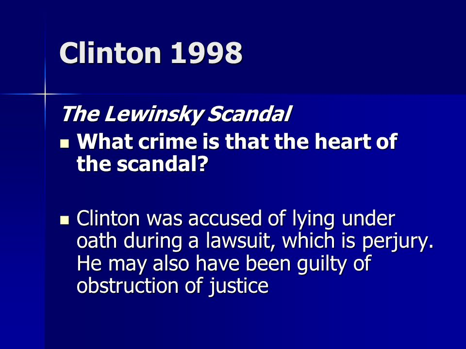 Clinton 1998 The Lewinsky Scandal What crime is that the heart of the scandal.