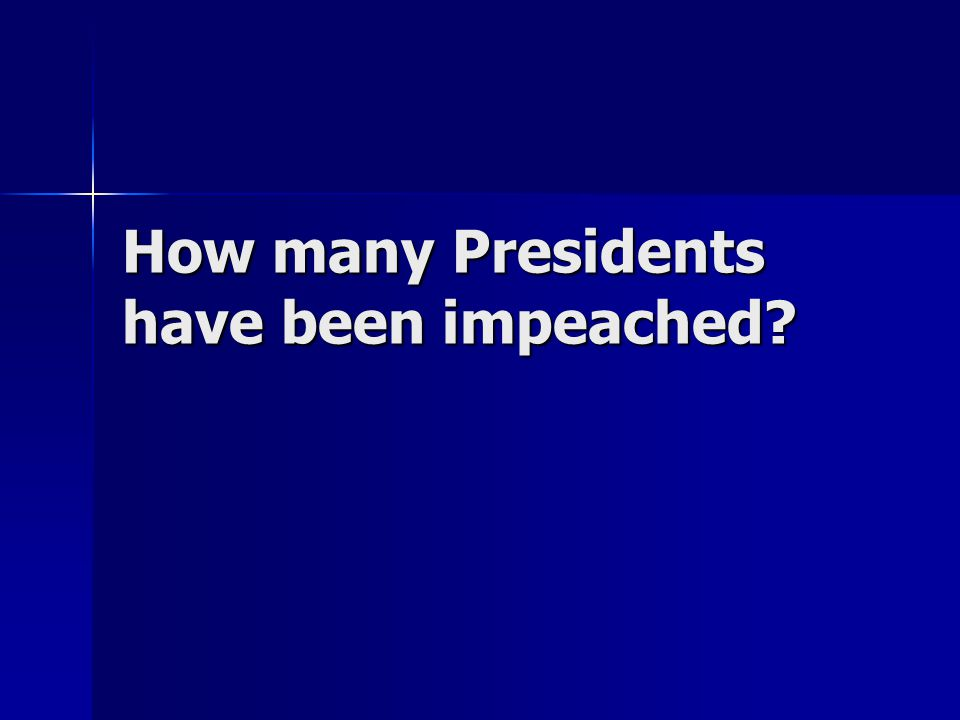 How many Presidents have been impeached