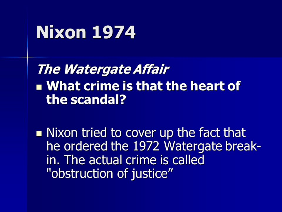 Nixon 1974 The Watergate Affair What crime is that the heart of the scandal? What crime is that the heart of the scandal? Nixon tried to cover up the
