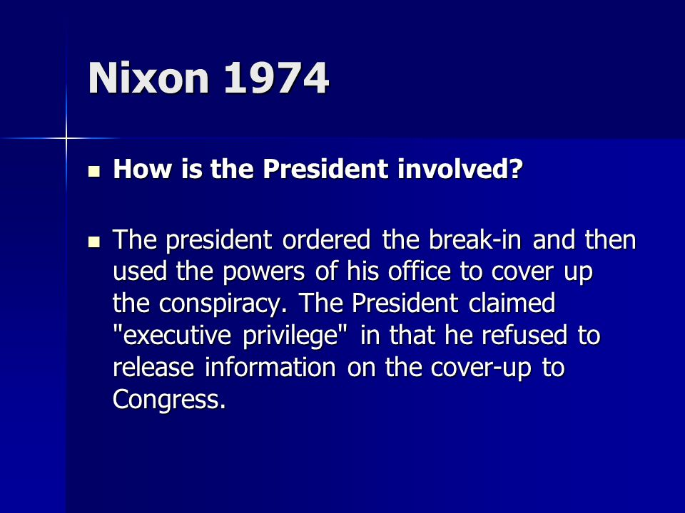 Nixon 1974 How is the President involved. How is the President involved.