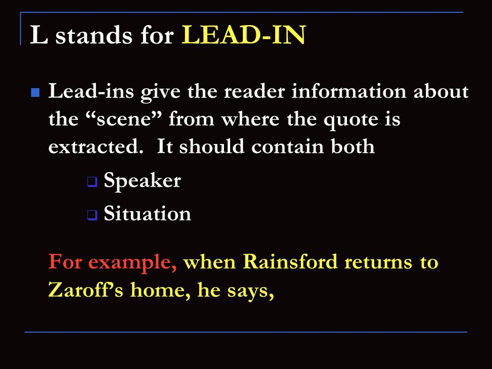 L stands for LEAD-IN Lead-ins give the reader information about the scene from where the quote is extracted.