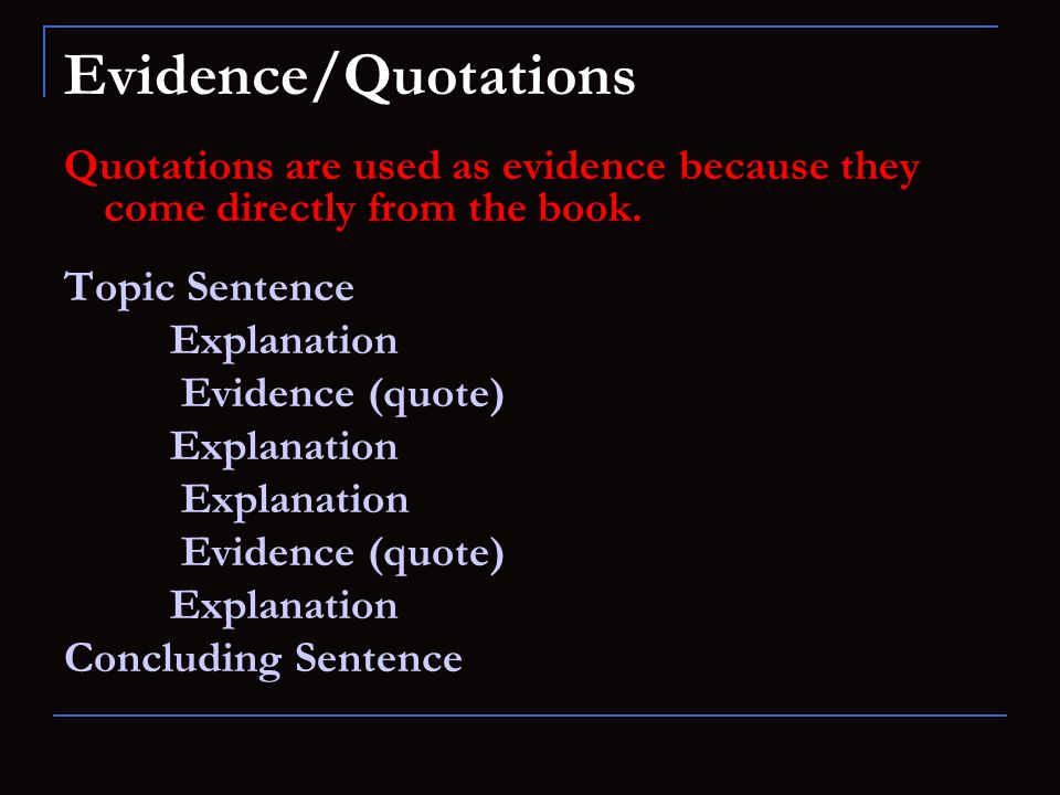 Evidence/Quotations Quotations are used as evidence because they come directly from the book.
