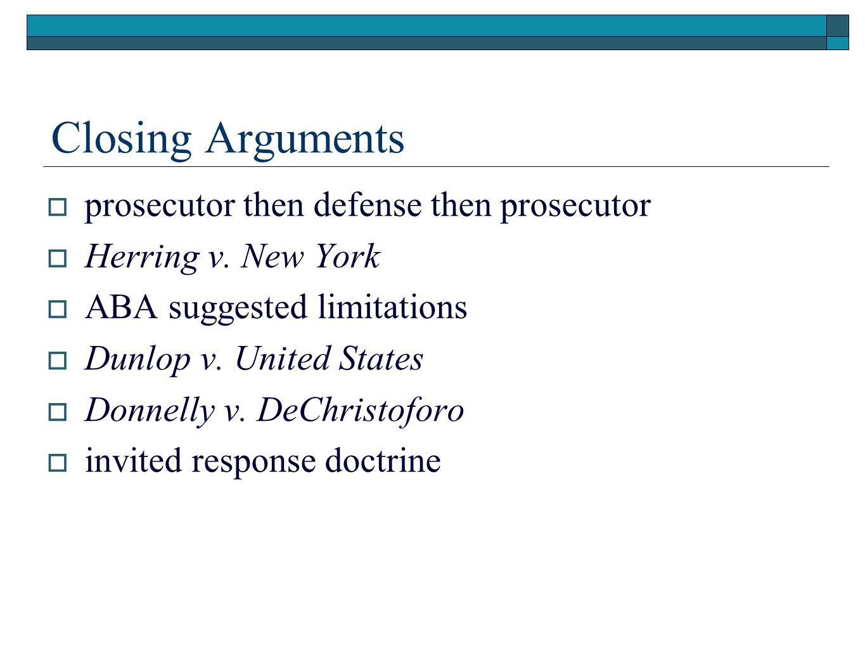 Closing Arguments  prosecutor then defense then prosecutor  Herring v.