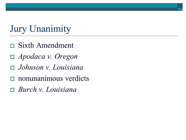 Jury Unanimity  Sixth Amendment  Apodaca v. Oregon  Johnson v.
