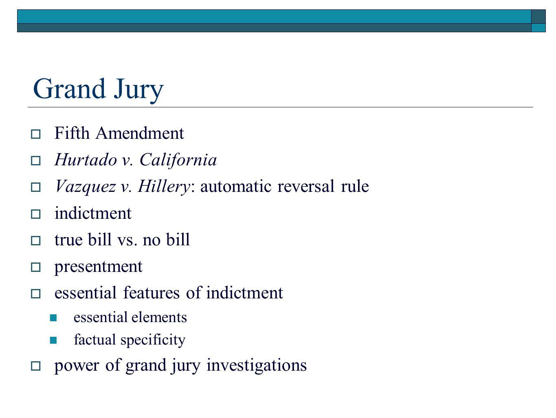 Grand Jury  Fifth Amendment  Hurtado v. California  Vazquez v.