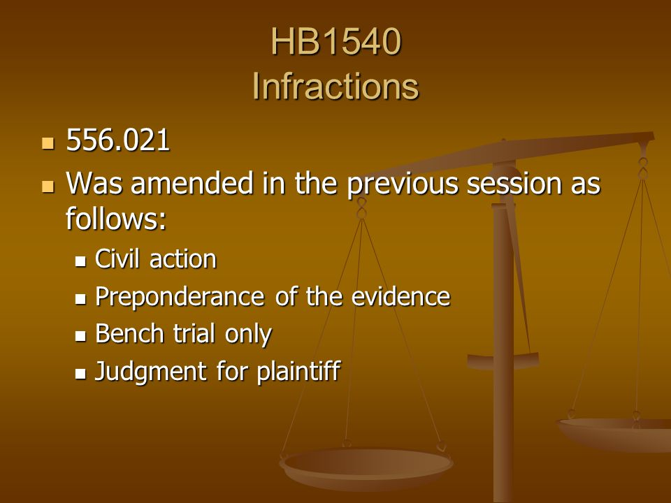 HB1540 Infractions 556.021 556.021 Was amended in the previous session as follows: Was amended in the previous session as follows: Civil action Civil action Preponderance of the evidence Preponderance of the evidence Bench trial only Bench trial only Judgment for plaintiff Judgment for plaintiff