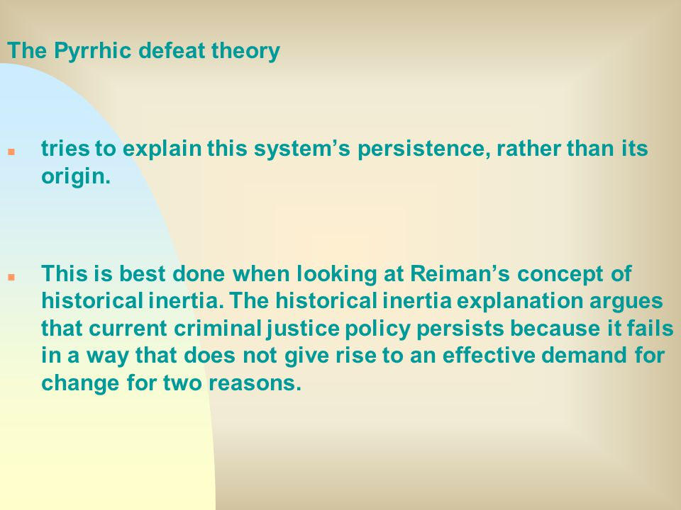 The Pyrrhic defeat theory n tries to explain this system's persistence, rather than its origin.
