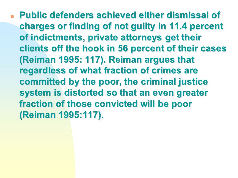 n Public defenders achieved either dismissal of charges or finding of not guilty in 11.4 percent of indictments, private attorneys get their clients o