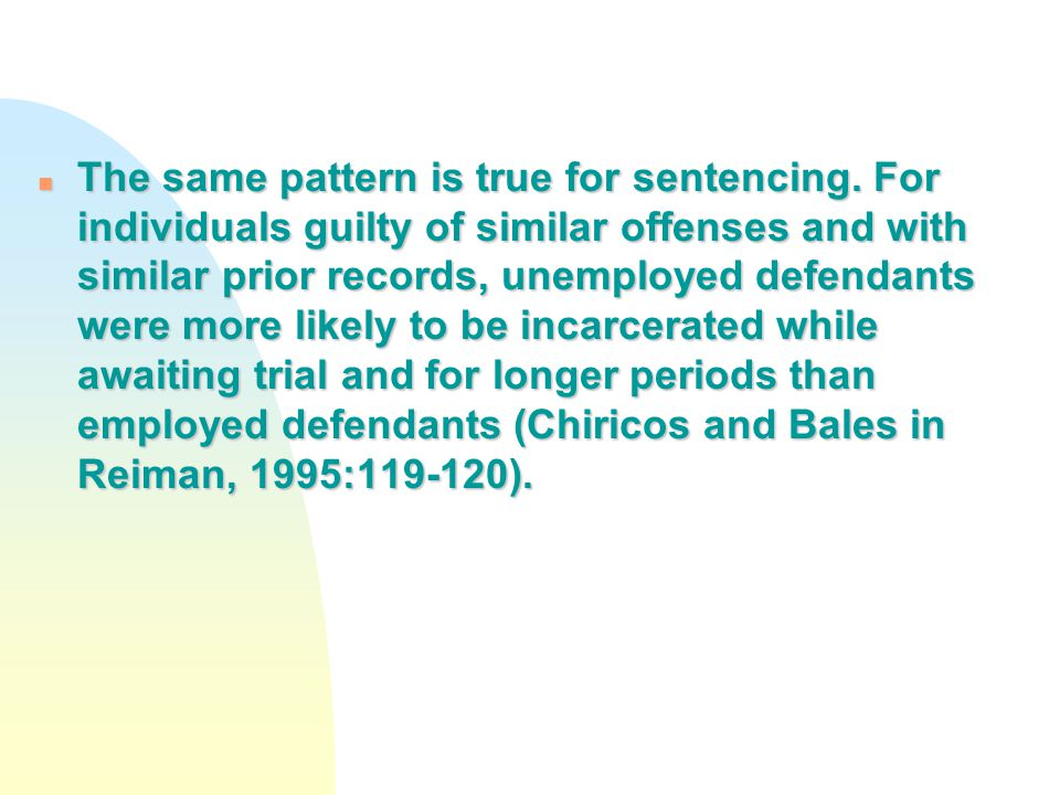 n The same pattern is true for sentencing. For individuals guilty of similar offenses and with similar prior records, unemployed defendants were more