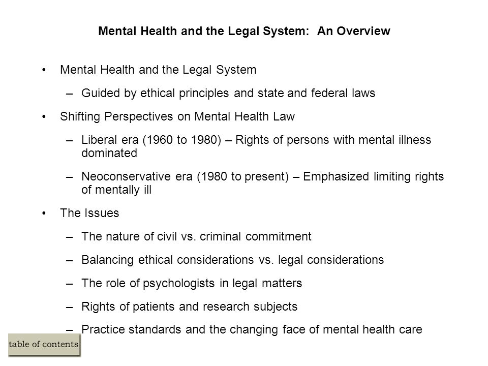 Mental Health and the Legal System: An Overview Mental Health and the Legal System –Guided by ethical principles and state and federal laws Shifting P