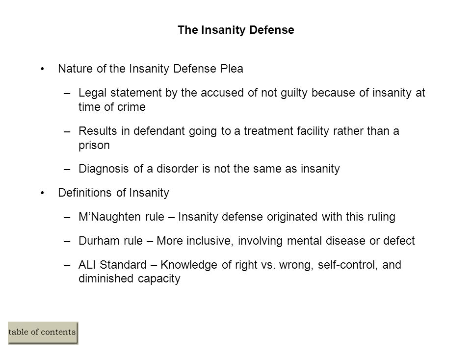The Insanity Defense Nature of the Insanity Defense Plea –Legal statement by the accused of not guilty because of insanity at time of crime –Results i