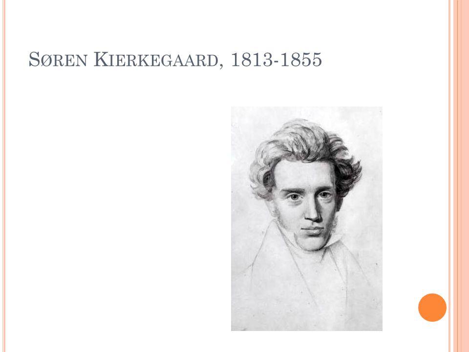 S ØREN K IERKEGAARD, 1813-1855